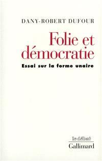 Folie et démocratie : essai sur la forme unaire