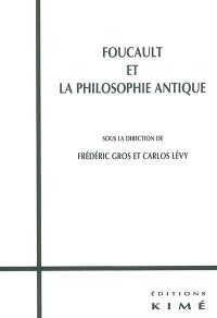 Foucault et la philosophie antique : actes du colloque international du 21-22 juin 2001