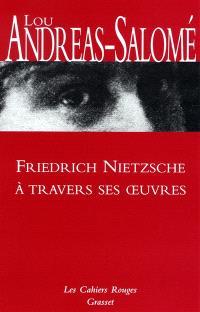 Friedrich Nietzsche à travers ses oeuvres