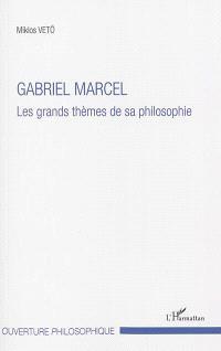 Gabriel Marcel : les grands thèmes de sa philosophie