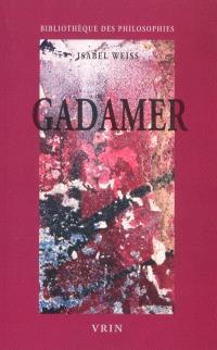 Gadamer : une herméneutique philosophique