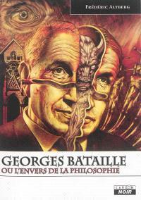 Georges Bataille ou L'envers de la philosophie