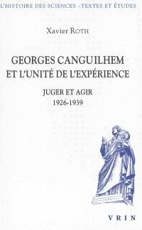 Georges Canguilhem et l'unité de l'expérience : juger et agir, 1926-1939