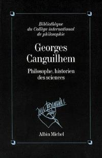 Georges Canguilhem, philosophe, historien des sciences : actes