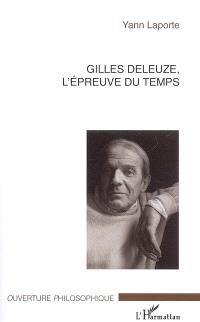 Gilles Deleuze, l'épreuve du temps