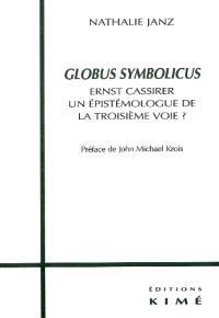 Globus symbolicus : Ernst Cassirer : une épistémologie de la troisième voie ?