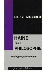 Haine de la philosophie : Heidegger comme modèle, bassesse et profondeur