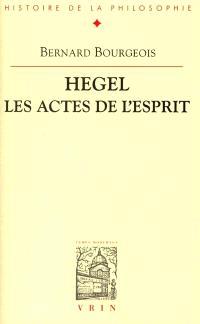 Hegel : les actes de l'esprit
