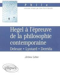 Hegel à l'épreuve de la philosophie contemporaine : Deleuze, Lyotard, Derrida