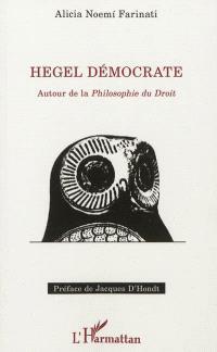 Hegel démocrate : autour de la Philosophie du droit