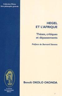 Hegel et l'Afrique : thèses, critiques et dépassements