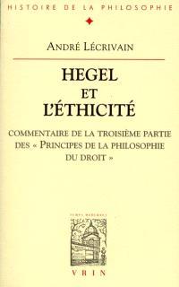 Hegel et l'éthicité : commentaire de la troisième partie des Principes de la philosophie du droit