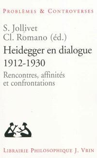 Heidegger en dialogue, 1912-1930 : rencontres, affinités et confrontations