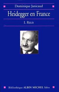 Heidegger en France. Volume 1, Récit