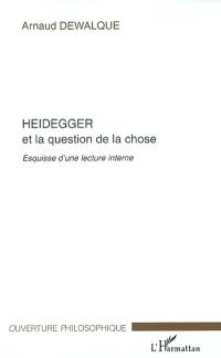Heidegger et la question de la chose : esquisse d'une lecture interne