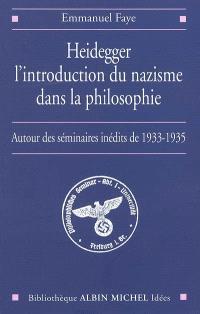 Heidegger, l'introduction du nazisme dans la philosophie : autour des séminaires inédits de 1933-1935