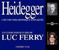 Heidegger, l'oeuvre philosophique expliquée : un cours particulier de Luc Ferry