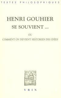 Henri Gouhier se souvient... ou Comment on devient historien des idées : cinq entretiens avec Jean-Maurice de Montremy
