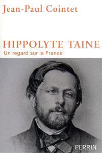 Hippolyte Taine : un regard sur la France