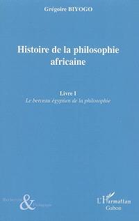 Histoire de la philosophie africaine. Volume 1, Le berceau égyptien de la philosophie