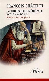 Histoire de la philosophie, idées, doctrines. Volume 2, La philosophie médiévale : du Ier siècle au XVe siècle