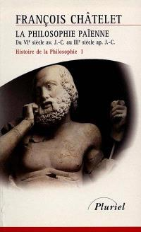 Histoire de la philosophie, idées, doctrines. Volume 1, La philosophie païenne : du VIe siècle av. J.-C. au IIIe siècle apr. J.-C.