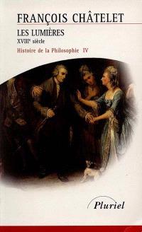 Histoire de la philosophie, idées, doctrines. Volume 4, Les Lumières : XVIIIe siècle