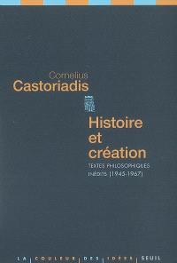 Histoire et création : textes philosophiques inédits, 1945-1967