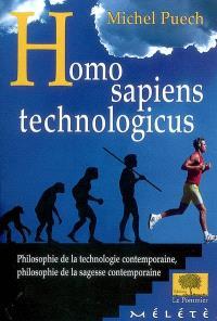 Homo sapiens technologicus : philosophie de la technologie contemporaine, philosophie de la sagesse contemporaine