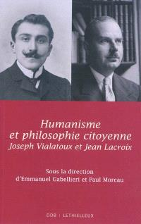 Humanisme et philosophie citoyenne : Jean Lacroix, Joseph Vialatoux : actes du colloque des 16, 17, 18 janvier 2008, Université catholique de Lyon