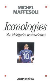 Iconologies : nos idol@tries postmodernes