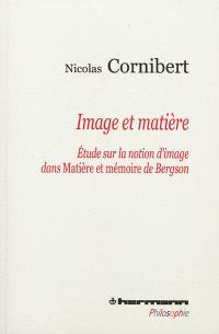 Image et matière : étude sur la notion d'image dans Matière et mémoire de Bergson