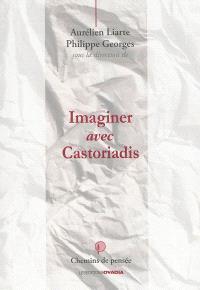 Imaginer avec Castoriadis