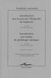 Introduction aux leçons sur l'Oedipe-roi de Sophocle : été 1870, trois heures par semaine; Introduction aux études de philologie classique : été 1871, trois heures par semaine