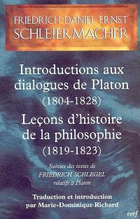 Introductions aux dialogues de Platon (1804-1828); Leçons d'histoire de la philosophie (1819-1823). Suivi de Textes de Friedrich Schlegel relatifs à Platon