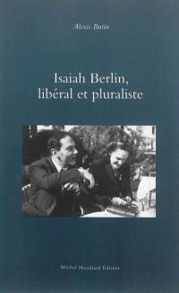 Isaiah Berlin, libéral et pluraliste