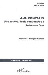 J.-B. Pontalis : une oeuvre, trois rencontres : Sartre, Lacan, Pérec