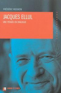 Jacques Ellul : une pensée en dialogue