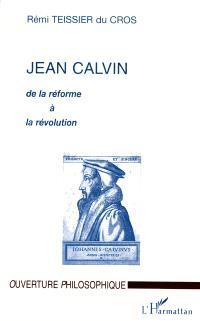 Jean Calvin : de la réforme à la révolution