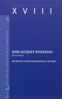 Jean-Jacques Rousseau (1712-2012) : matériaux pour un renouveau critique