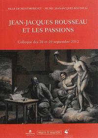 Jean-Jacques Rousseau et les passions : colloque des 28 et 29 septembre 2012