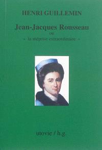 Jean-Jacques Rousseau ou La méprise extraordinaire