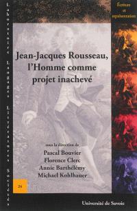 Jean-Jacques Rousseau, l'Homme comme projet inachevé
