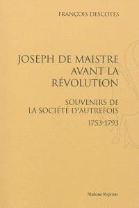 Joseph de Maistre avant la Révolution : souvenirs de la société d'autrefois : 1753-1793