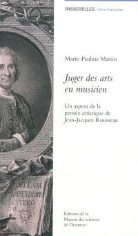 Juger des arts en musicien : un aspect de la pensée artistique de Jean-Jacques Rousseau