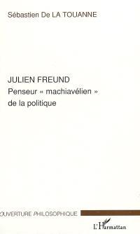 Julien Freund : penseur machiavélien de la politique