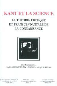 Kant et la science : la théorie critique et transcendantale de la connaissance
