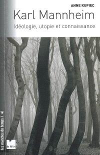 Karl Mannheim : idéologie, utopie et connaissance