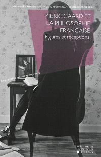 Kierkegaard et la philosophie française : figures et réceptions