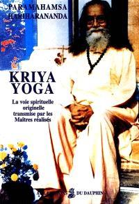 Kriya yoga : la voie spirituelle originelle et authentique transmise par les maîtres réalisés
